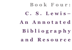 Book Four: C. S. Lewis– An Annotated Bibliography and Resource